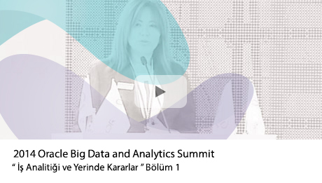 "2014 Oracle Big Data and Analytics Summit | "" İş Analitiği ve Yerinde Kararlar - 1"