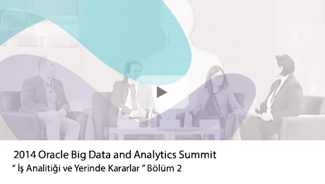 "2014 Oracle Big Data and Analytics Summit | "" İş Analitiği ve Yerinde Kararlar - 2"